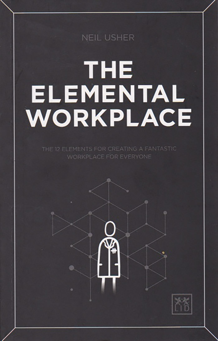 The Elemental Workplace by Neil Usher is published in the UK and USA by LID