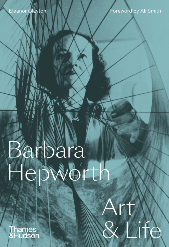 Barbara Hepworth: Art & Life by Eleanor Clayton, Thames & Hudson 2021, £25.00